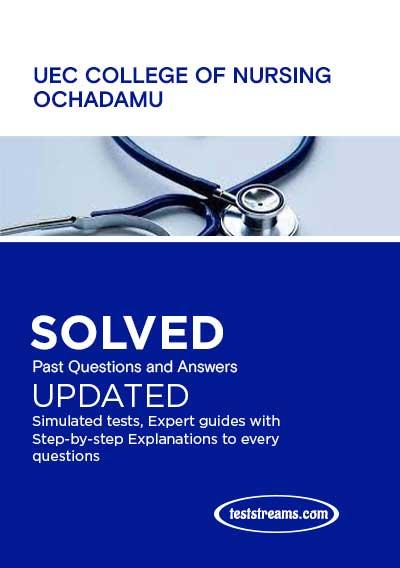 UEC College of Nursing Ochadamu Past Questions and Answers 2021/2022